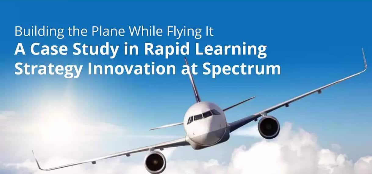 Building the Plane While Flying It - A Case Study on Rapid Learning Strategy Innovation at Spectrum